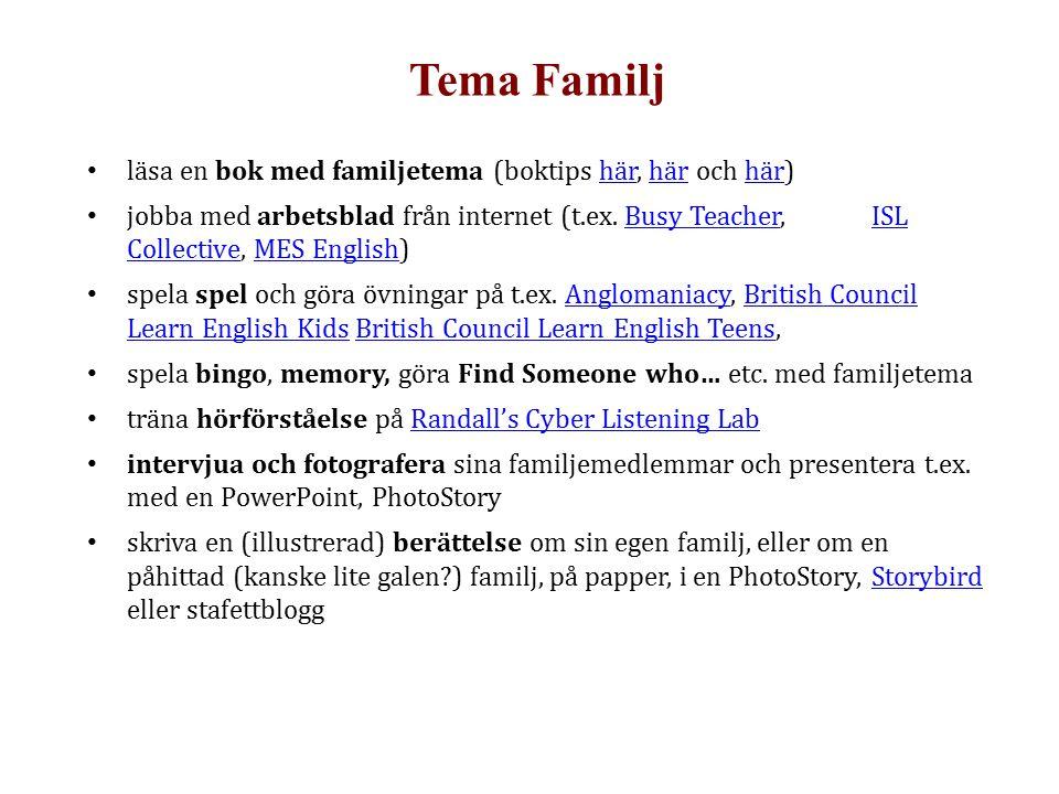 Tema Familj läsa en bok med familjetema (boktips här, här och här)här jobba med arbetsblad från internet (t.ex. Busy Teacher, ISL Collective, MES Engl