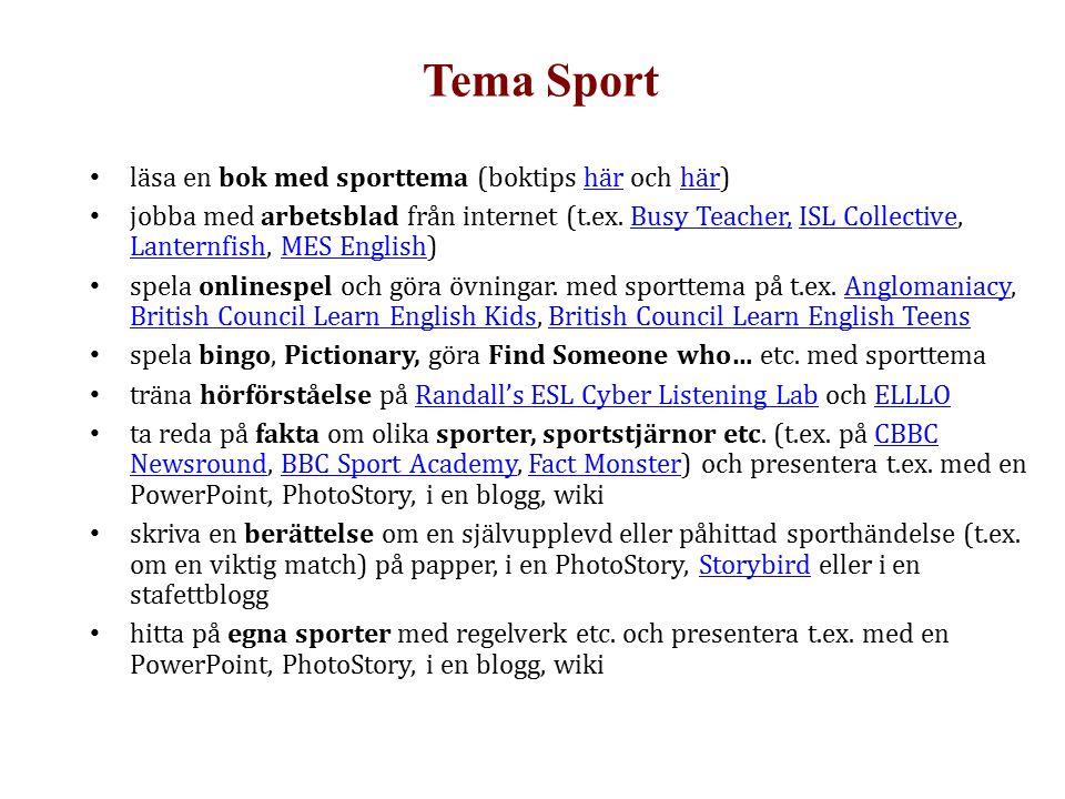 Tema Sport läsa en bok med sporttema (boktips här och här)här jobba med arbetsblad från internet (t.ex. Busy Teacher, ISL Collective, Lanternfish, MES