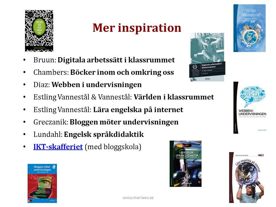 Mer inspiration Bruun: Digitala arbetssätt i klassrummet Chambers: Böcker inom och omkring oss Diaz: Webben i undervisningen Estling Vannestål & Vanne