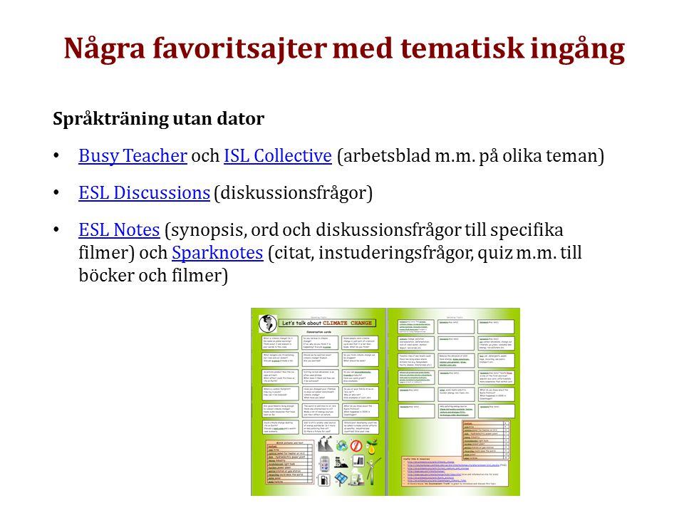 Några favoritsajter med tematisk ingång Språkträning utan dator Busy Teacher och ISL Collective (arbetsblad m.m. på olika teman) Busy TeacherISL Colle