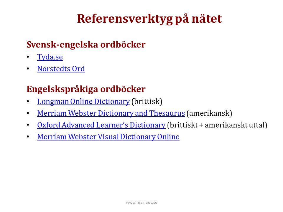 Svensk-engelska ordböcker Tyda.se Norstedts Ord Engelskspråkiga ordböcker Longman Online Dictionary (brittisk) Longman Online Dictionary Merriam Webst