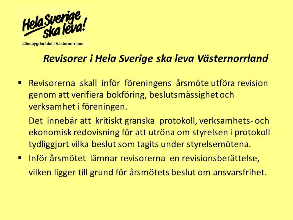 Revisorer i Hela Sverige ska leva Västernorrland  Revisorerna skall inför föreningens årsmöte utföra revision genom att verifiera bokföring, beslutsmässighet och verksamhet i föreningen.