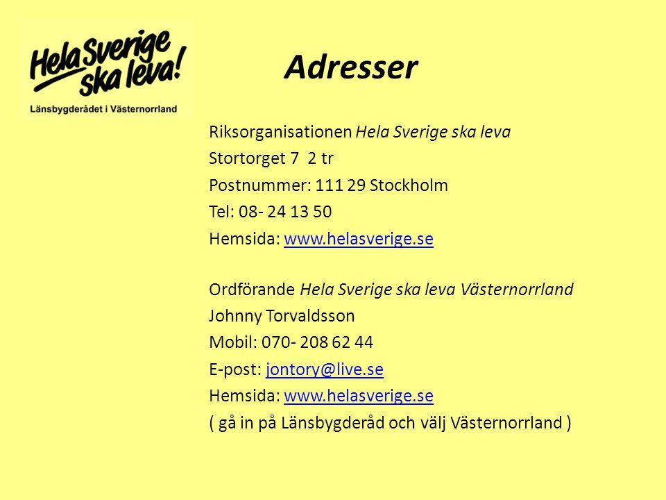 Adresser Riksorganisationen Hela Sverige ska leva Stortorget 7 2 tr Postnummer: 111 29 Stockholm Tel: 08- 24 13 50 Hemsida: www.helasverige.sewww.helasverige.se Ordförande Hela Sverige ska leva Västernorrland Johnny Torvaldsson Mobil: 070- 208 62 44 E-post: jontory@live.sejontory@live.se Hemsida: www.helasverige.sewww.helasverige.se ( gå in på Länsbygderåd och välj Västernorrland )