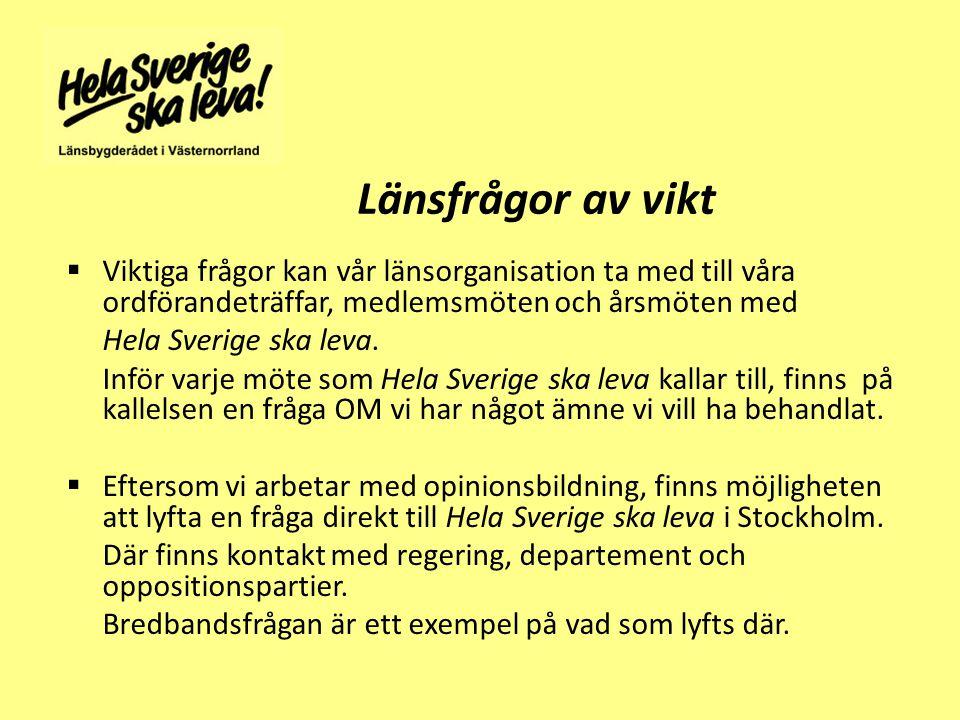 Länsfrågor av vikt  Viktiga frågor kan vår länsorganisation ta med till våra ordförandeträffar, medlemsmöten och årsmöten med Hela Sverige ska leva.