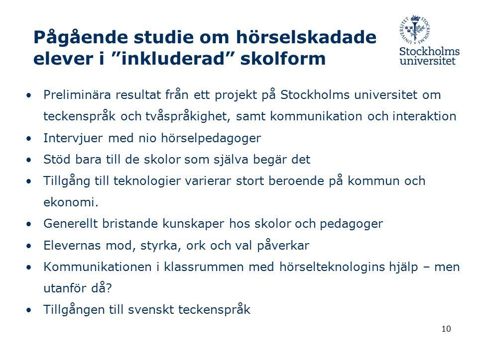 """Pågående studie om hörselskadade elever i """"inkluderad"""" skolform Preliminära resultat från ett projekt på Stockholms universitet om teckenspråk och två"""