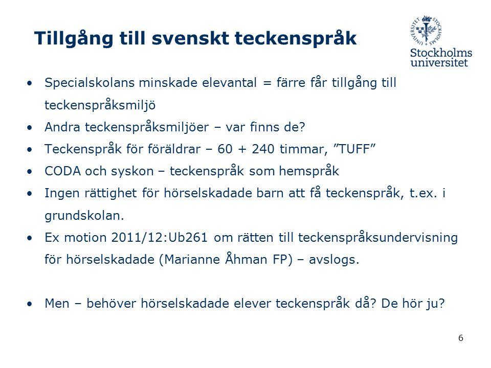 Tillgång till svenskt teckenspråk Specialskolans minskade elevantal = färre får tillgång till teckenspråksmiljö Andra teckenspråksmiljöer – var finns