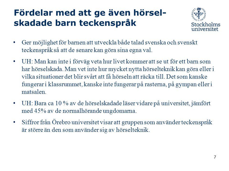 7 Fördelar med att ge även hörsel- skadade barn teckenspråk Ger möjlighet för barnen att utveckla både talad svenska och svenskt teckenspråk så att de