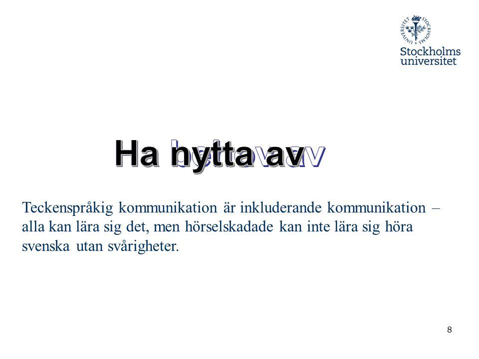 8 Teckenspråkig kommunikation är inkluderande kommunikation – alla kan lära sig det, men hörselskadade kan inte lära sig höra svenska utan svårigheter