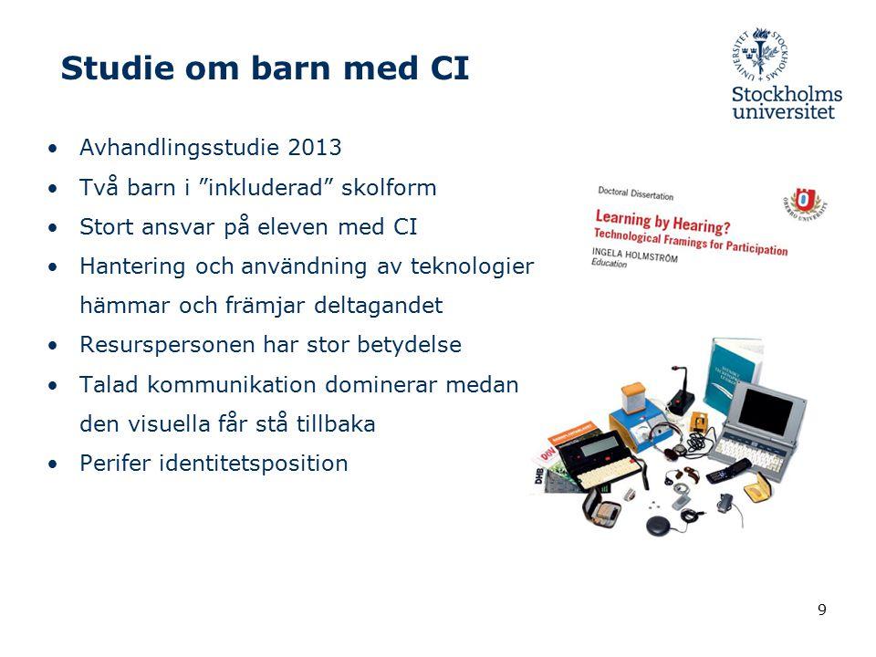 """Studie om barn med CI Avhandlingsstudie 2013 Två barn i """"inkluderad"""" skolform Stort ansvar på eleven med CI Hantering och användning av teknologier hä"""