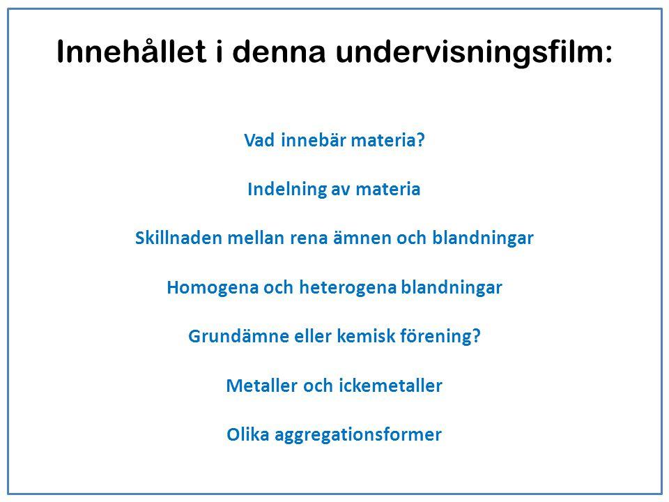 Vad innebär materia? Indelning av materia Skillnaden mellan rena ämnen och blandningar Homogena och heterogena blandningar Grundämne eller kemisk före