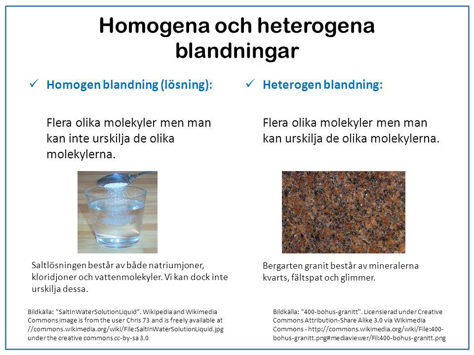 Homogena och heterogena blandningar Homogen blandning (lösning): Flera olika molekyler men man kan inte urskilja de olika molekylerna. Heterogen bland
