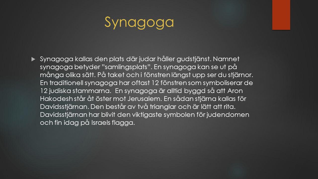 """Synagoga  Synagoga kallas den plats där judar håller gudstjänst. Namnet synagoga betyder """"samlingsplats"""". En synagoga kan se ut på många olika sätt."""