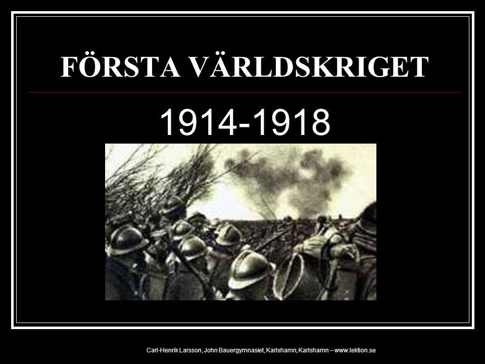 FÖRSTA VÄRLDSKRIGET 1914-1918 Carl-Henrik Larsson, John Bauergymnasiet, Karlshamn, Karlshamn – www.lektion.se