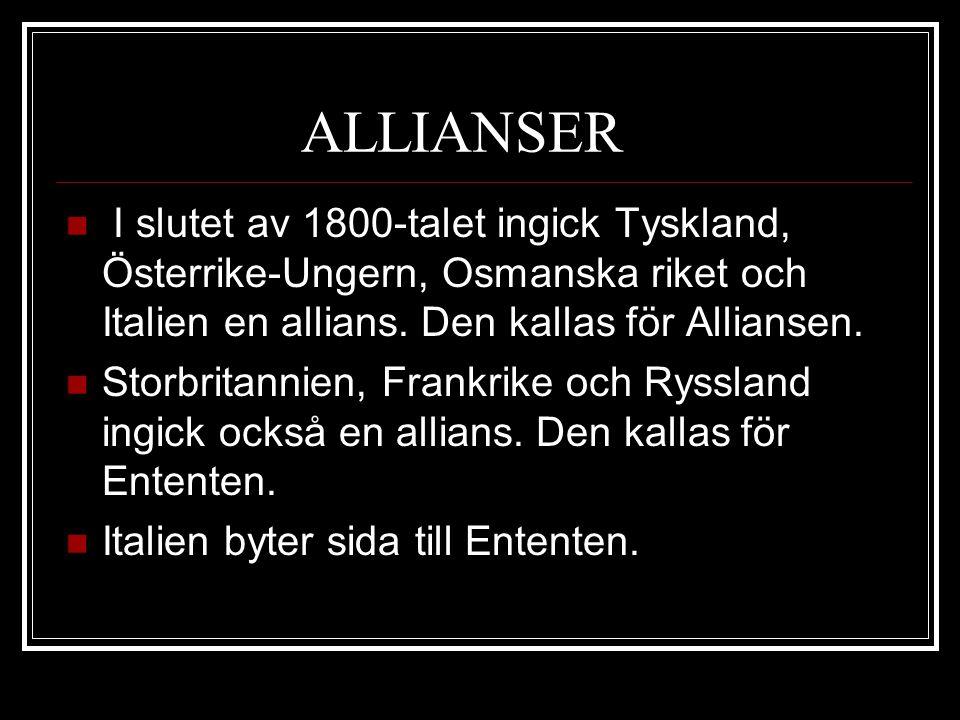 ALLIANSER I slutet av 1800-talet ingick Tyskland, Österrike-Ungern, Osmanska riket och Italien en allians. Den kallas för Alliansen. Storbritannien, F