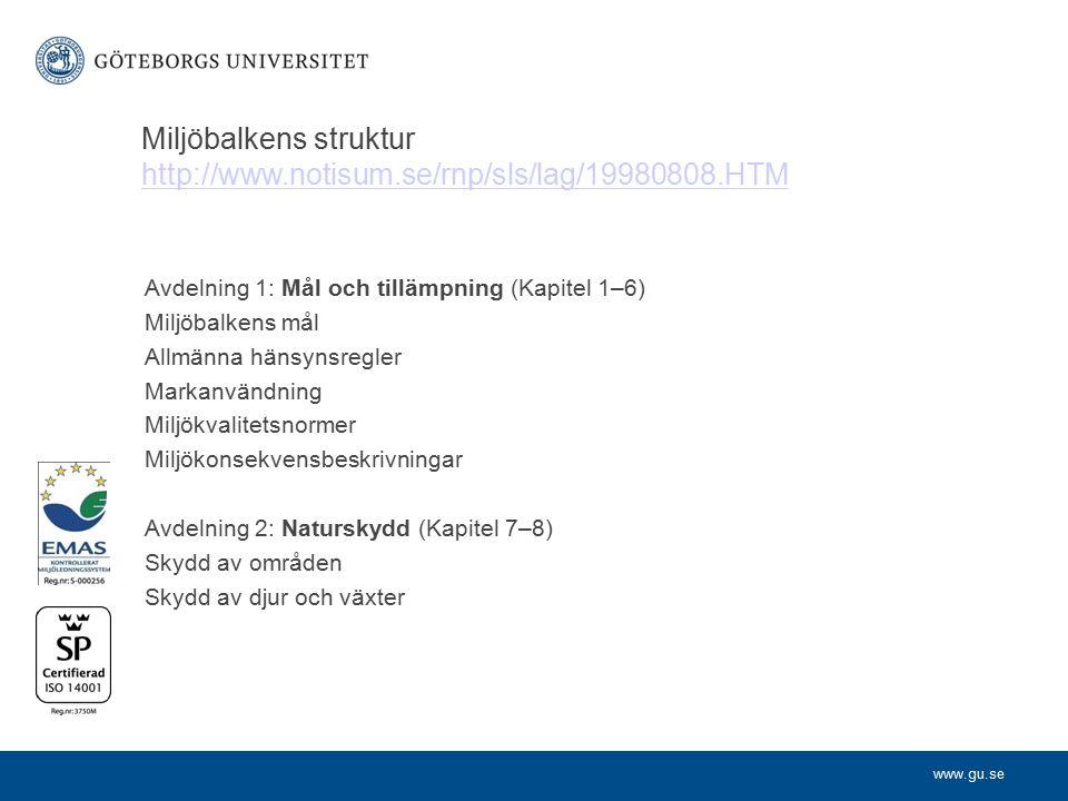 www.gu.se Miljöbalkens struktur http://www.notisum.se/rnp/sls/lag/19980808.HTM Avdelning 1: Mål och tillämpning (Kapitel 1–6) Miljöbalkens mål Allmänn