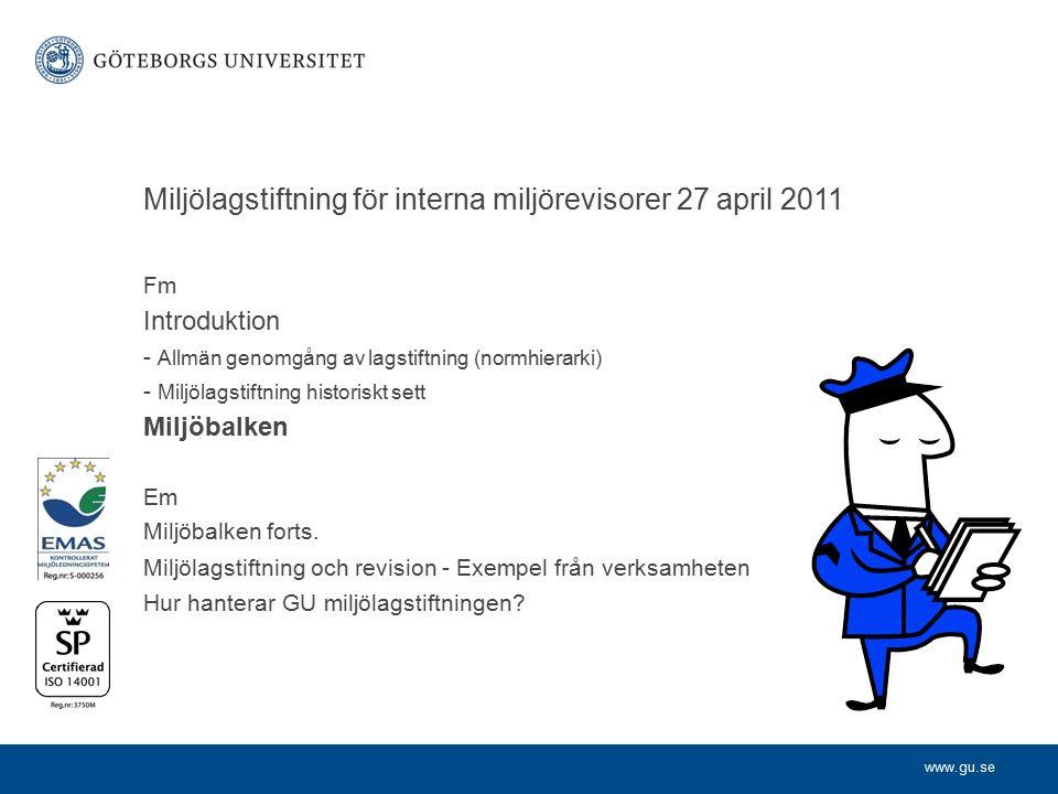 www.gu.se Miljölagstiftning för interna miljörevisorer 27 april 2011 Fm Introduktion - Allmän genomgång av lagstiftning (normhierarki) - Miljölagstift
