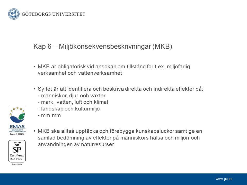 www.gu.se Kap 6 – Miljökonsekvensbeskrivningar (MKB) MKB är obligatorisk vid ansökan om tillstånd för t.ex. miljöfarlig verksamhet och vattenverksamhe