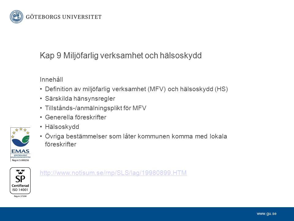 www.gu.se Kap 9 Miljöfarlig verksamhet och hälsoskydd Innehåll Definition av miljöfarlig verksamhet (MFV) och hälsoskydd (HS) Särskilda hänsynsregler Tillstånds-/anmälningsplikt för MFV Generella föreskrifter Hälsoskydd Övriga bestämmelser som låter kommunen komma med lokala föreskrifter http://www.notisum.se/rnp/SLS/lag/19980899.HTM