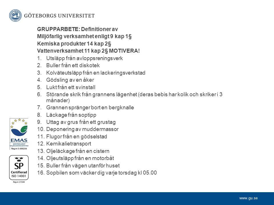 www.gu.se GRUPPARBETE: Definitioner av Miljöfarlig verksamhet enligt 9 kap 1§ Kemiska produkter 14 kap 2§ Vattenverksamhet 11 kap 2§ MOTIVERA! 1.Utslä