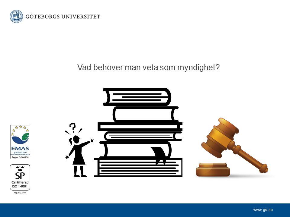 www.gu.se Vad behöver man veta som myndighet?