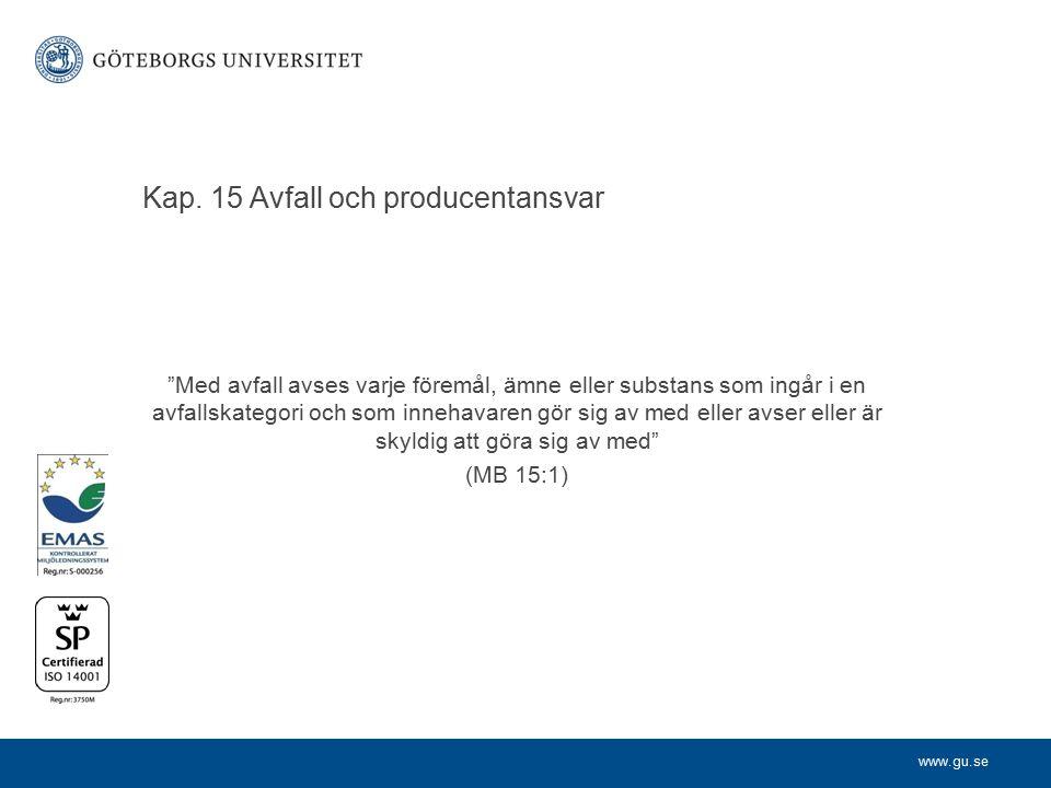 """www.gu.se Kap. 15 Avfall och producentansvar """"Med avfall avses varje föremål, ämne eller substans som ingår i en avfallskategori och som innehavaren g"""