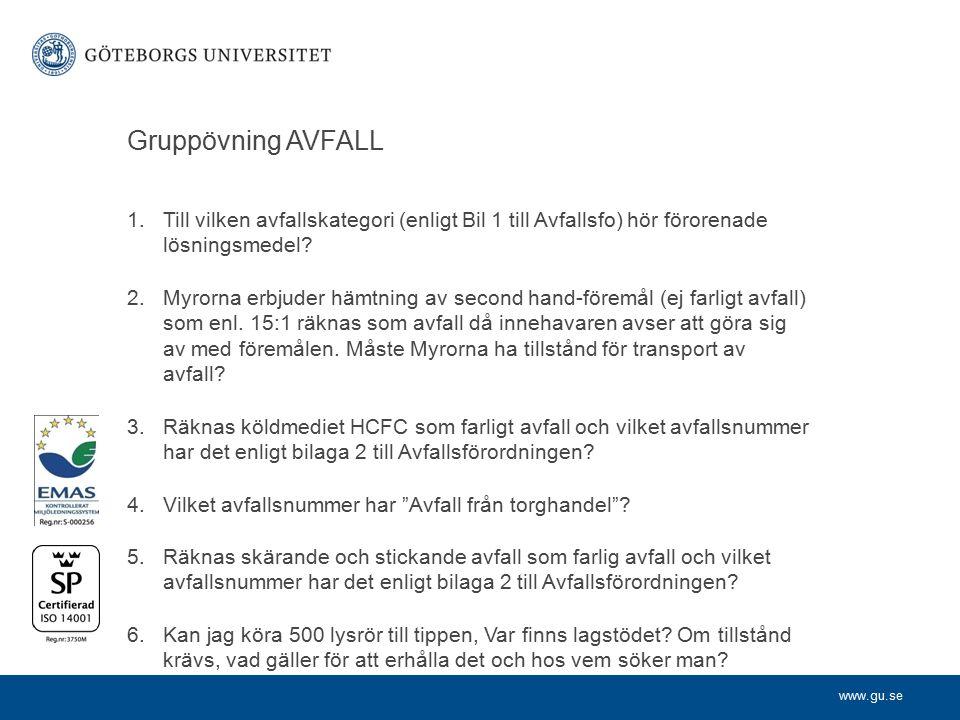 www.gu.se Gruppövning AVFALL 1.Till vilken avfallskategori (enligt Bil 1 till Avfallsfo) hör förorenade lösningsmedel? 2.Myrorna erbjuder hämtning av