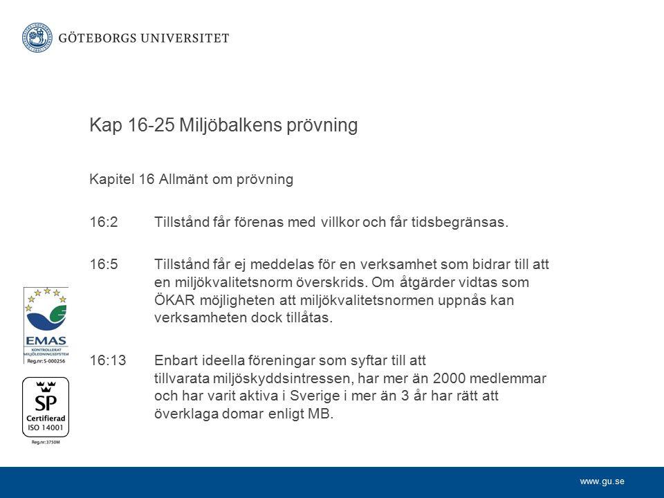 www.gu.se Kapitel 16 Allmänt om prövning 16:2 Tillstånd får förenas med villkor och får tidsbegränsas. 16:5 Tillstånd får ej meddelas för en verksamhe