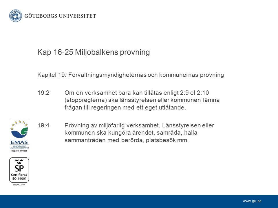 www.gu.se Kapitel 19: Förvaltningsmyndigheternas och kommunernas prövning 19:2 Om en verksamhet bara kan tillåtas enligt 2:9 el 2:10 (stoppreglerna) ska länsstyrelsen eller kommunen lämna frågan till regeringen med ett eget utlåtande.