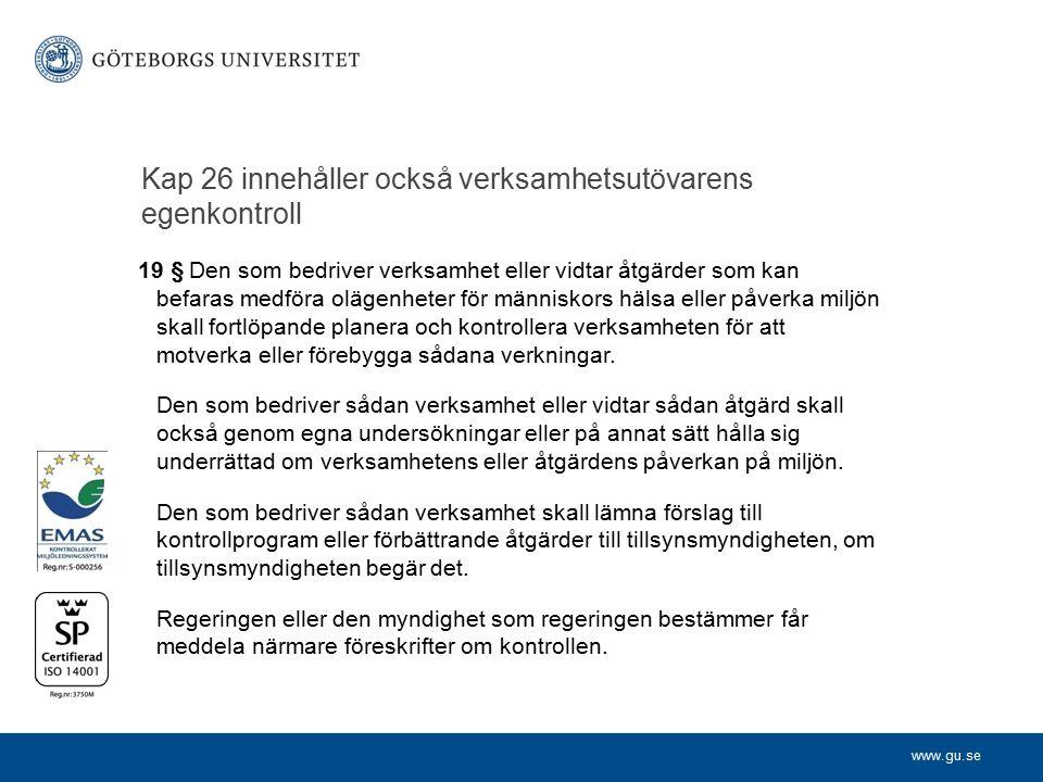 www.gu.se Kap 26 innehåller också verksamhetsutövarens egenkontroll 19 § Den som bedriver verksamhet eller vidtar åtgärder som kan befaras medföra olä