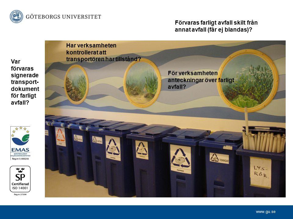 www.gu.se Förvaras farligt avfall skilt från annat avfall (får ej blandas)? Har verksamheten kontrollerat att transportören har tillstånd? Var förvara
