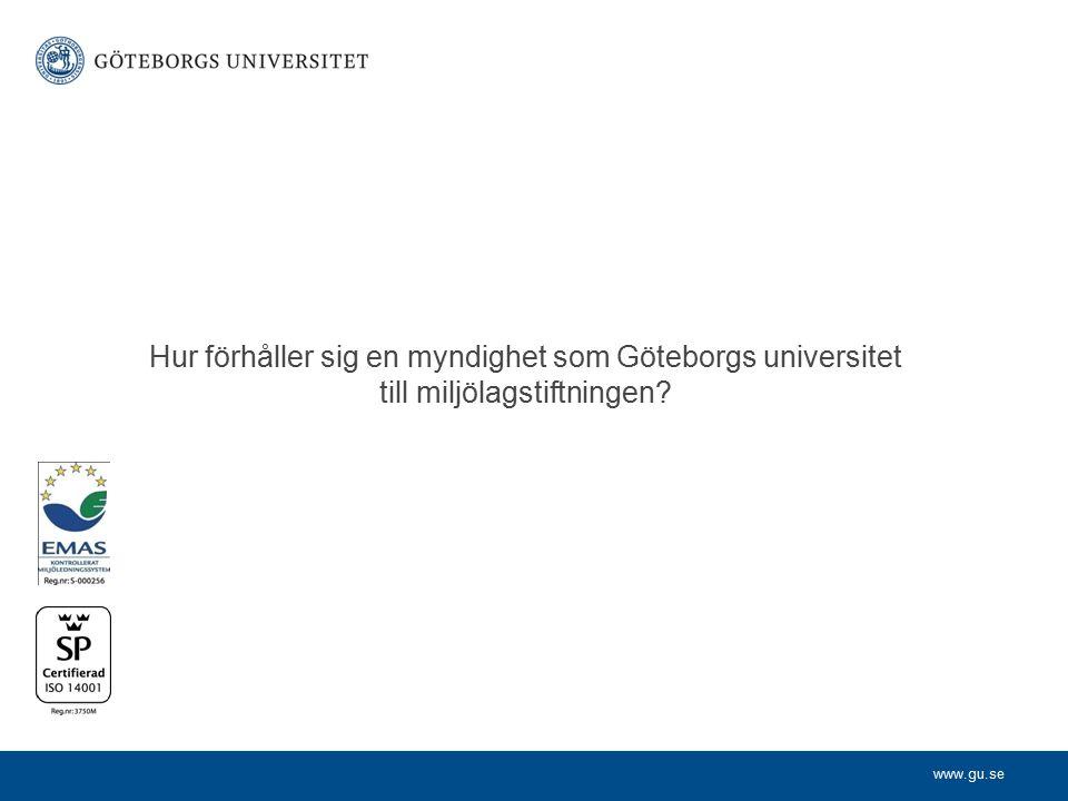 www.gu.se Hur förhåller sig en myndighet som Göteborgs universitet till miljölagstiftningen?