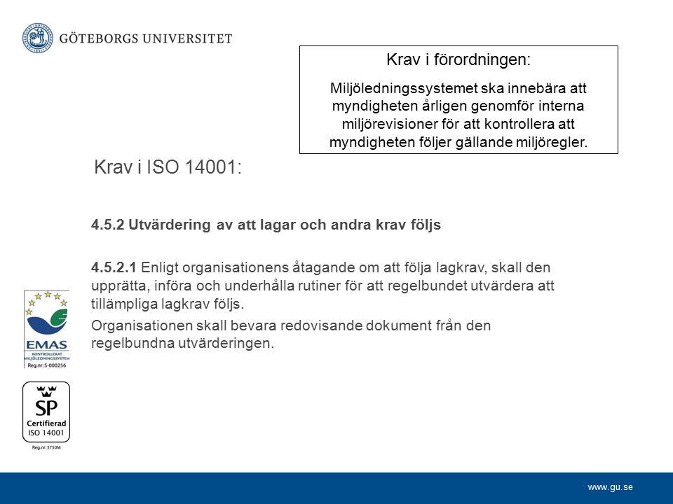 www.gu.se Krav i ISO 14001: 4.5.2 Utvärdering av att lagar och andra krav följs 4.5.2.1 Enligt organisationens åtagande om att följa lagkrav, skall den upprätta, införa och underhålla rutiner för att regelbundet utvärdera att tillämpliga lagkrav följs.