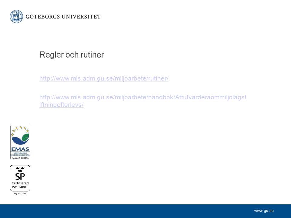 www.gu.se Regler och rutiner http://www.mls.adm.gu.se/miljoarbete/rutiner/ http://www.mls.adm.gu.se/miljoarbete/handbok/Attutvarderaommiljolagst iftningefterlevs/