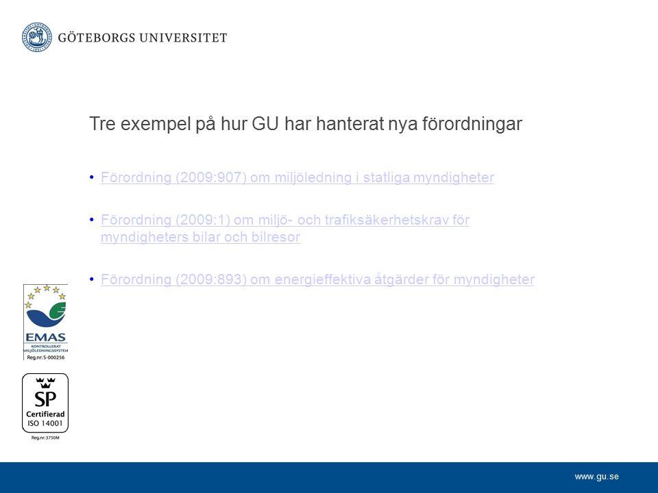 www.gu.se Tre exempel på hur GU har hanterat nya förordningar Förordning (2009:907) om miljöledning i statliga myndigheter Förordning (2009:1) om milj