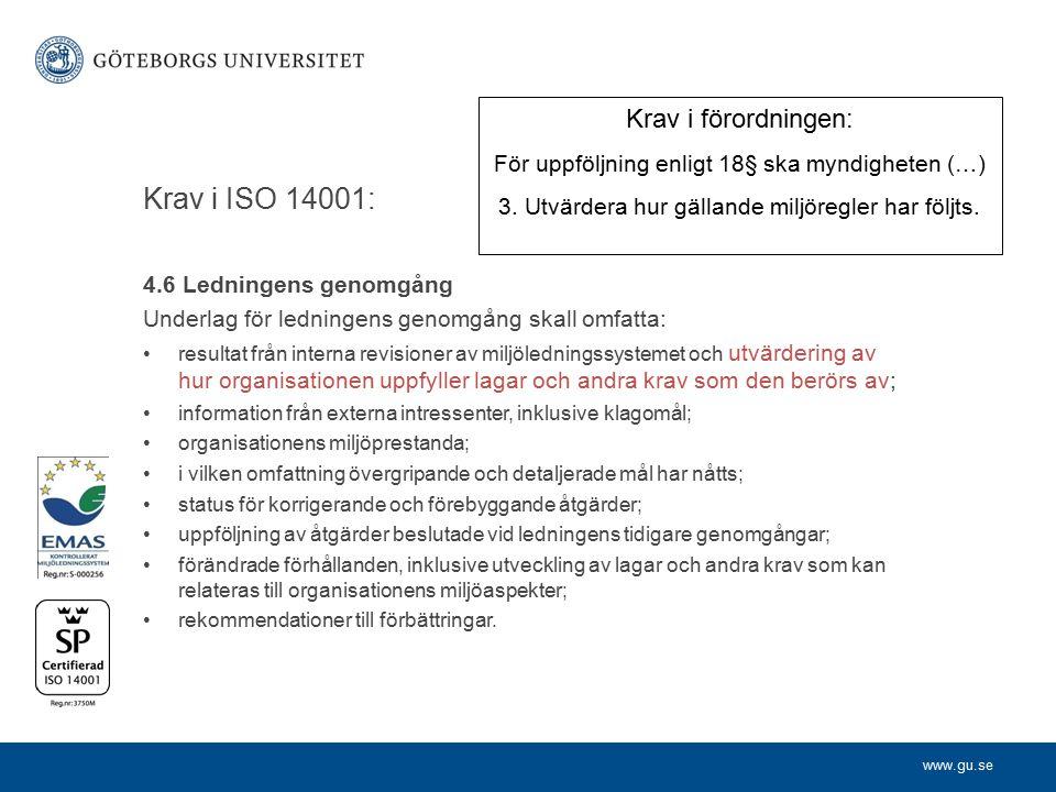 www.gu.se Krav i ISO 14001: 4.6 Ledningens genomgång Underlag för ledningens genomgång skall omfatta: resultat från interna revisioner av miljöledning