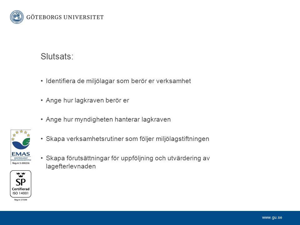 www.gu.se Slutsats: Identifiera de miljölagar som berör er verksamhet Ange hur lagkraven berör er Ange hur myndigheten hanterar lagkraven Skapa verksa