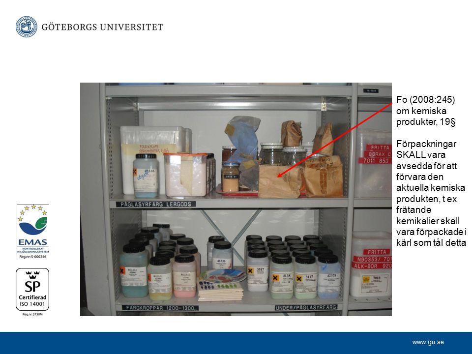 www.gu.se Fo (2008:245) om kemiska produkter, 19§ Förpackningar SKALL vara avsedda för att förvara den aktuella kemiska produkten, t ex frätande kemikalier skall vara förpackade i kärl som tål detta