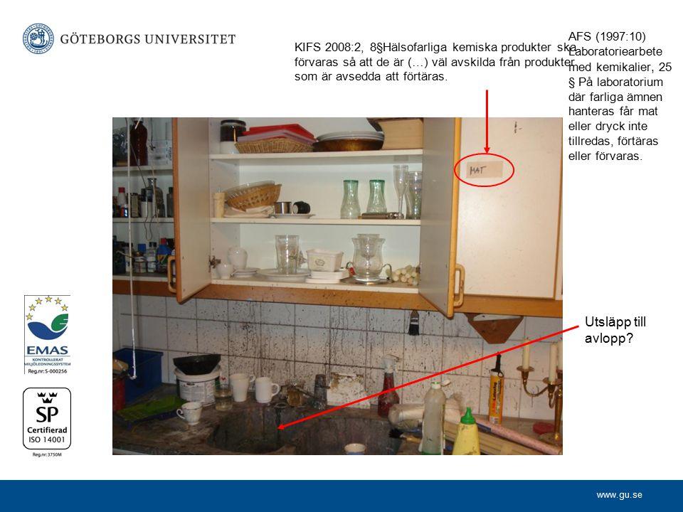 www.gu.se Utsläpp till avlopp? KIFS 2008:2, 8§Hälsofarliga kemiska produkter ska förvaras så att de är (…) väl avskilda från produkter som är avsedda