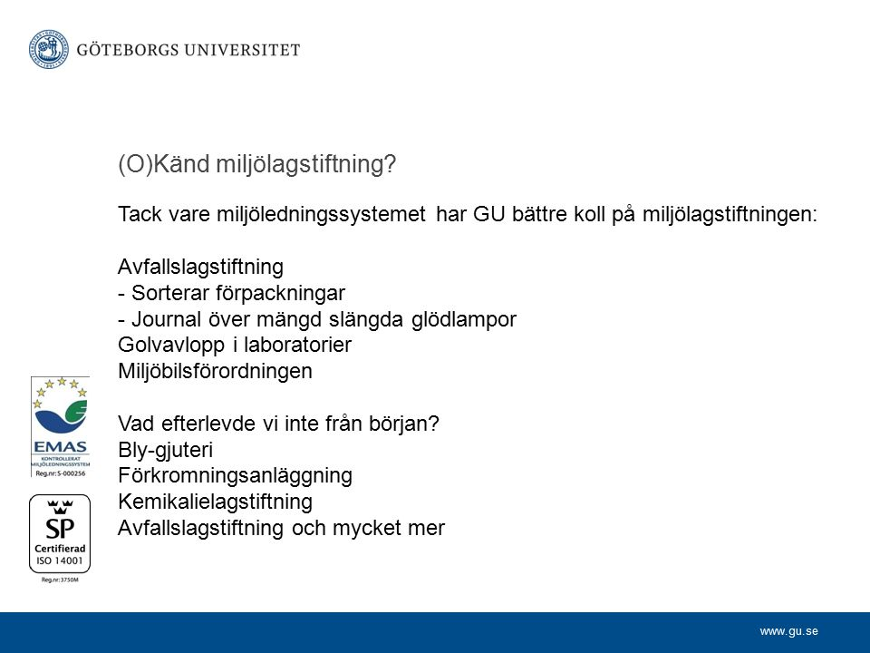 www.gu.se (O)Känd miljölagstiftning? Tack vare miljöledningssystemet har GU bättre koll på miljölagstiftningen: Avfallslagstiftning - Sorterar förpack