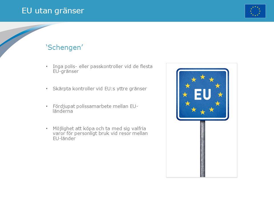 EU utan gränser 'Schengen' Inga polis- eller passkontroller vid de flesta EU-gränser Skärpta kontroller vid EU:s yttre gränser Fördjupat polissamarbet