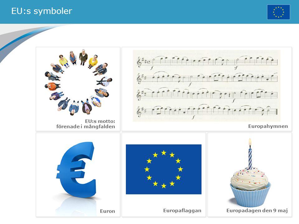 EU:s symboler Europaflaggan Europahymnen Euron Europadagen den 9 maj EU:s motto: förenade i mångfalden
