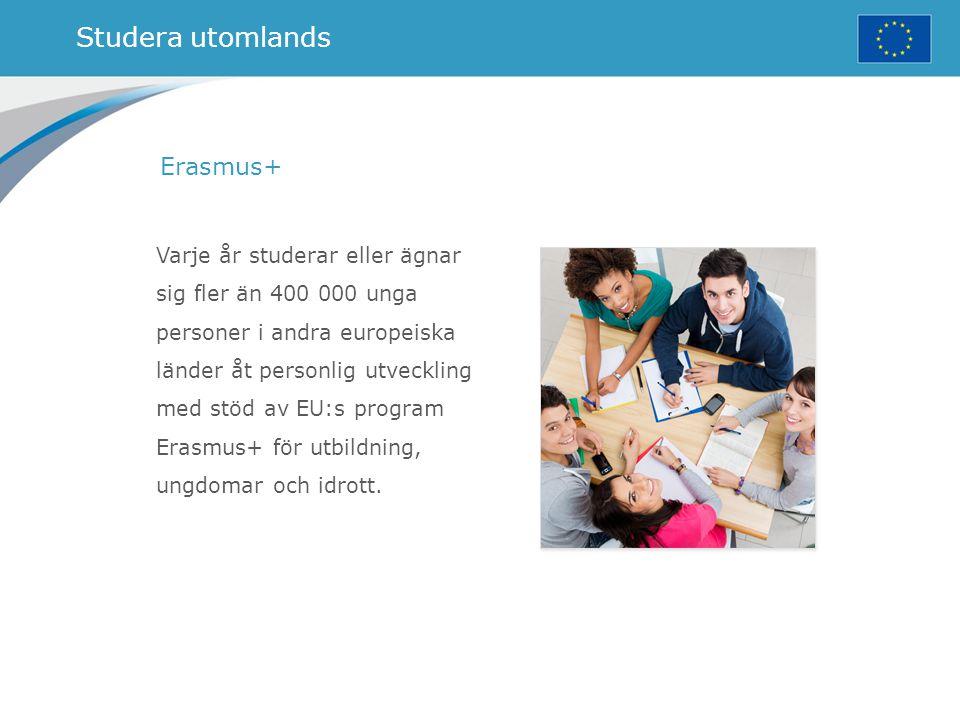 Studera utomlands Erasmus+ Varje år studerar eller ägnar sig fler än 400 000 unga personer i andra europeiska länder åt personlig utveckling med stöd