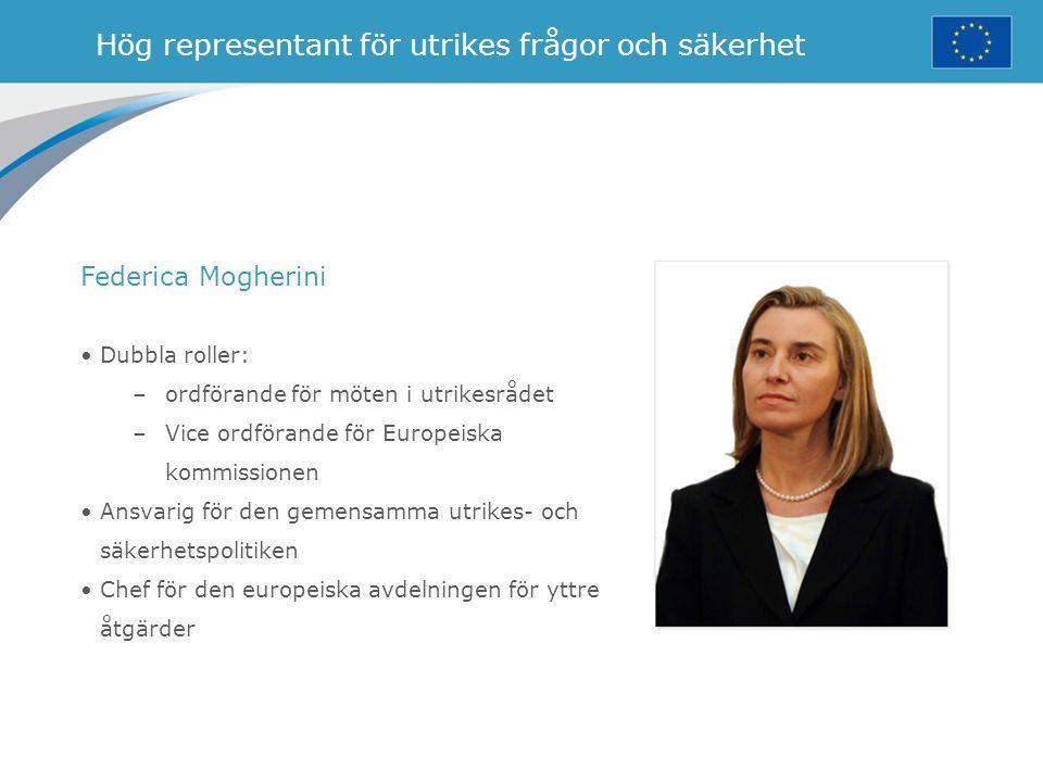 Hög representant för utrikes frågor och säkerhet Dubbla roller: –ordförande för möten i utrikesrådet –Vice ordförande för Europeiska kommissionen Ansv