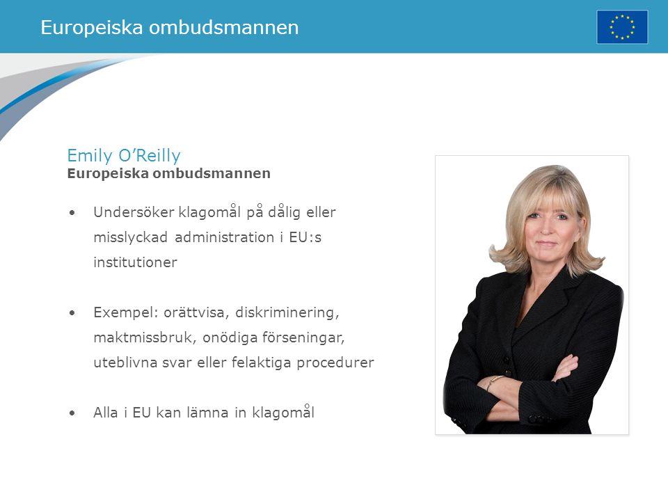 Europeiska ombudsmannen Emily O'Reilly Europeiska ombudsmannen Undersöker klagomål på dålig eller misslyckad administration i EU:s institutioner Exemp