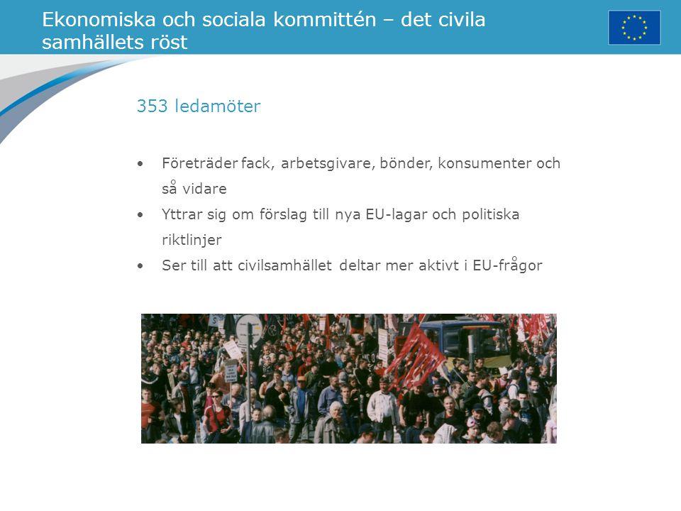 Ekonomiska och sociala kommittén – det civila samhällets röst Företräder fack, arbetsgivare, bönder, konsumenter och så vidare Yttrar sig om förslag t