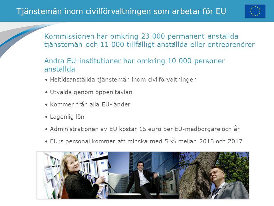 Tjänstemän inom civilförvaltningen som arbetar för EU Kommissionen har omkring 23 000 permanent anställda tjänstemän och 11 000 tillfälligt anställda