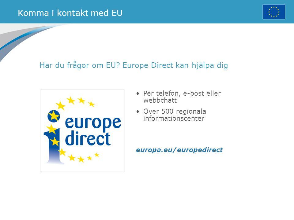 Komma i kontakt med EU Har du frågor om EU? Europe Direct kan hjälpa dig Per telefon, e-post eller webbchatt Över 500 regionala informationscenter eur