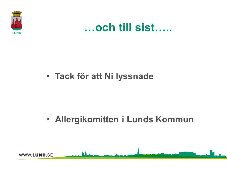 …och till sist….. Tack för att Ni lyssnade Allergikomitten i Lunds Kommun
