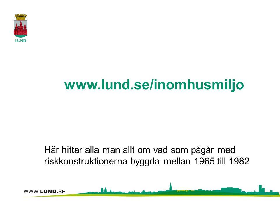 www.lund.se/inomhusmiljo Här hittar alla man allt om vad som pågår med riskkonstruktionerna byggda mellan 1965 till 1982