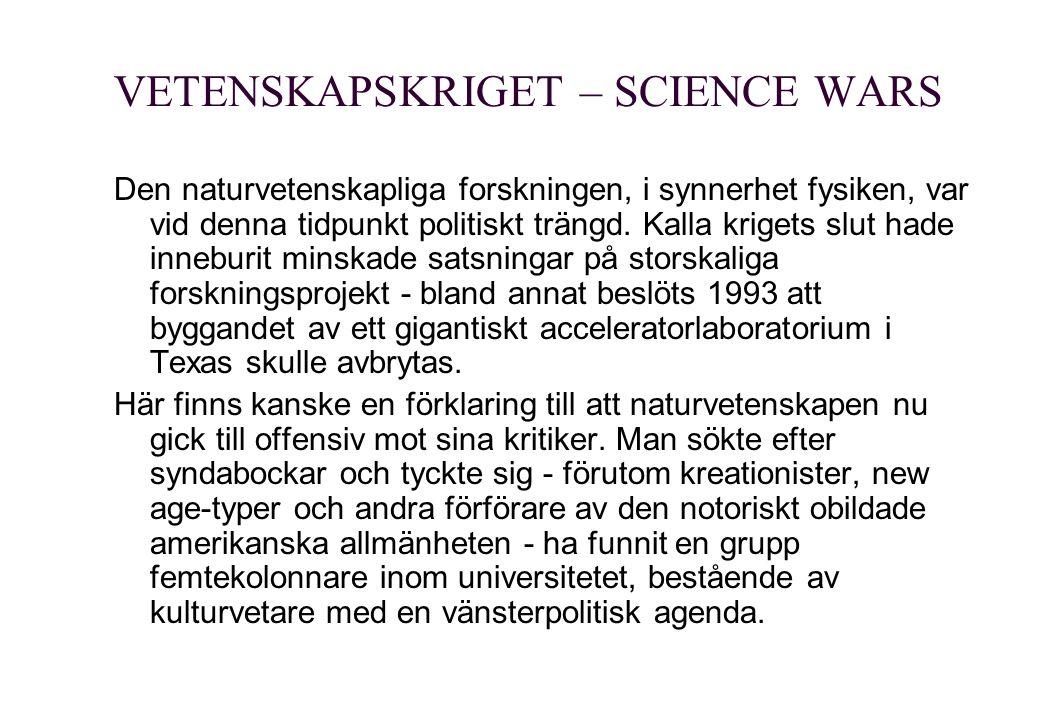 VETENSKAPSKRIGET – SCIENCE WARS Den naturvetenskapliga forskningen, i synnerhet fysiken, var vid denna tidpunkt politiskt trängd. Kalla krigets slut h
